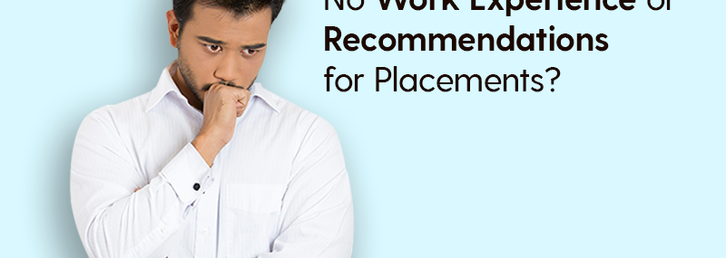 No Work Experience or Recommendations for Placements? No problem!