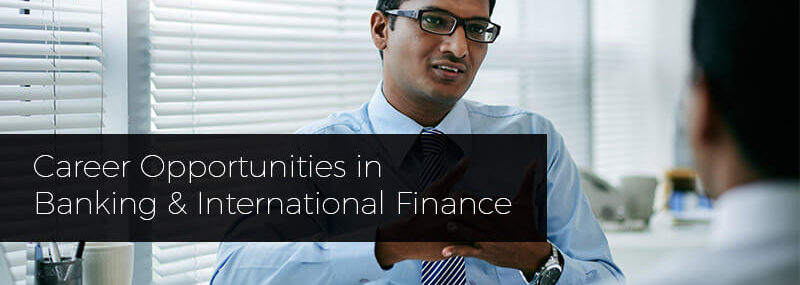 Career Opportunities in Banking & International Finance: The Way Ahead